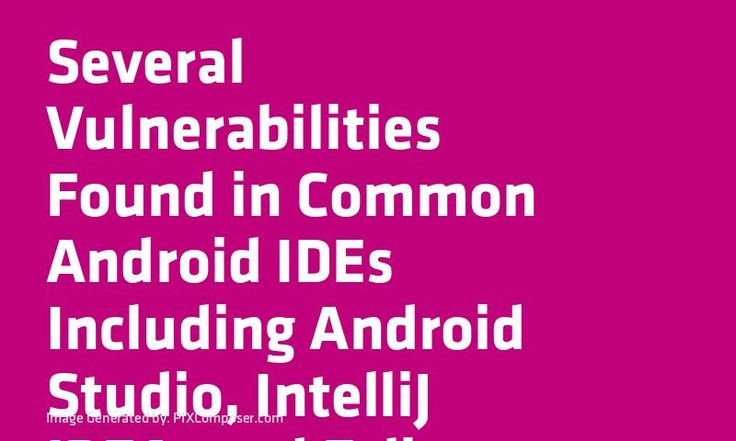Several Vulnerabilities Found in Common #Android IDEs Including #Android Studio IntelliJ #Idea and Eclipse