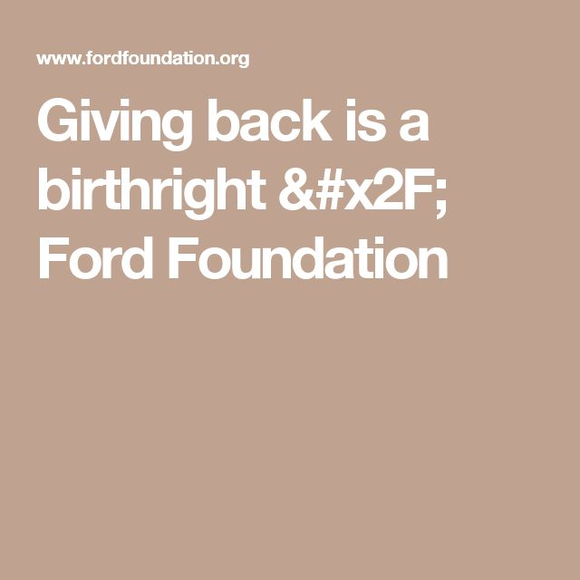 Giving back is a birthright / Ford Foundation