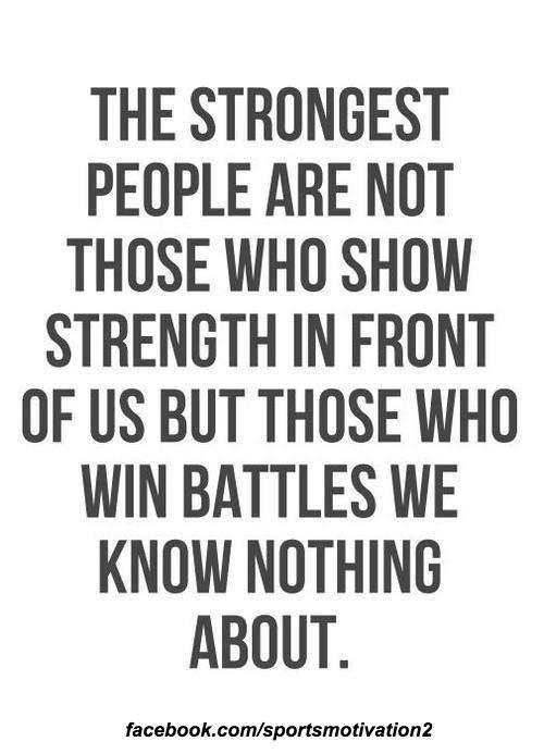 The strongest people fight battles we don't know about
