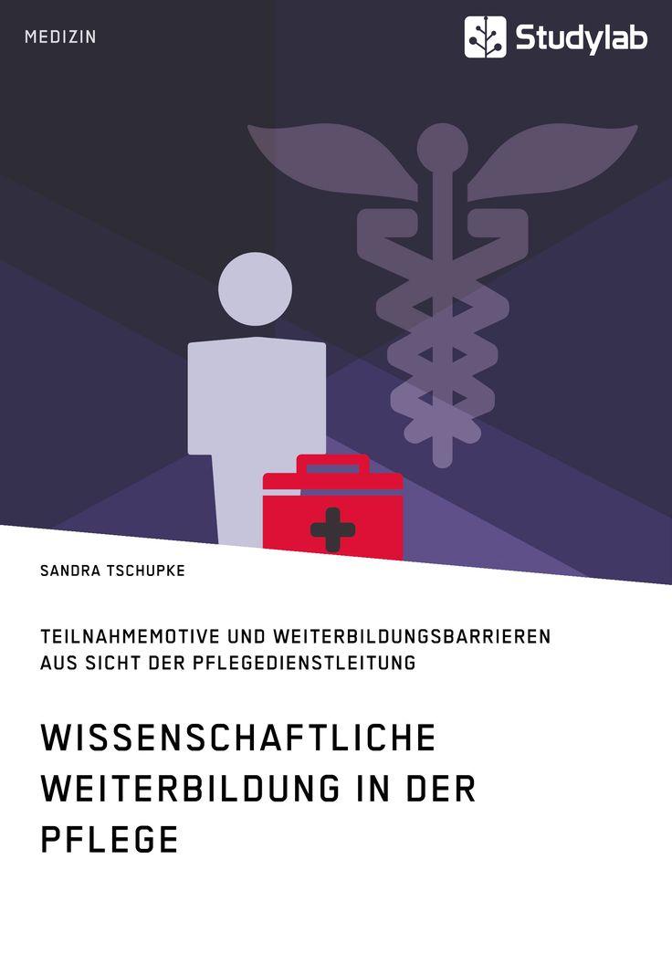 Wissenschaftliche Weiterbildung in der Pflege: Teilnahmemotive und Weiterbildungsbarrieren aus Sicht der Pflegedienstleitung