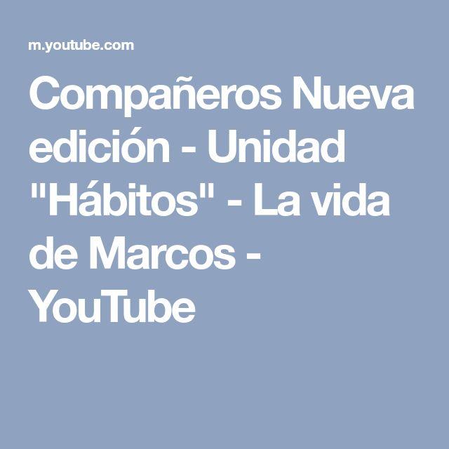"""Compañeros Nueva edición - Unidad """"Hábitos"""" - La vida de Marcos - YouTube"""
