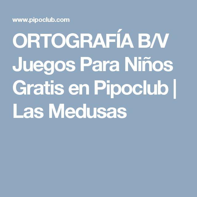 ORTOGRAFÍA B/V  Juegos Para Niños Gratis en Pipoclub | Las Medusas