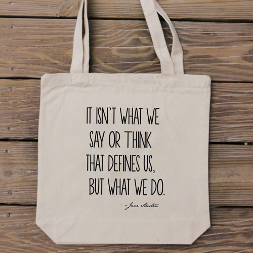 Tote Bag - Jane Austen Quote - Pride and Predjudice - It Isn't What We Say or Think That Defines Us. $14.99, via Etsy.