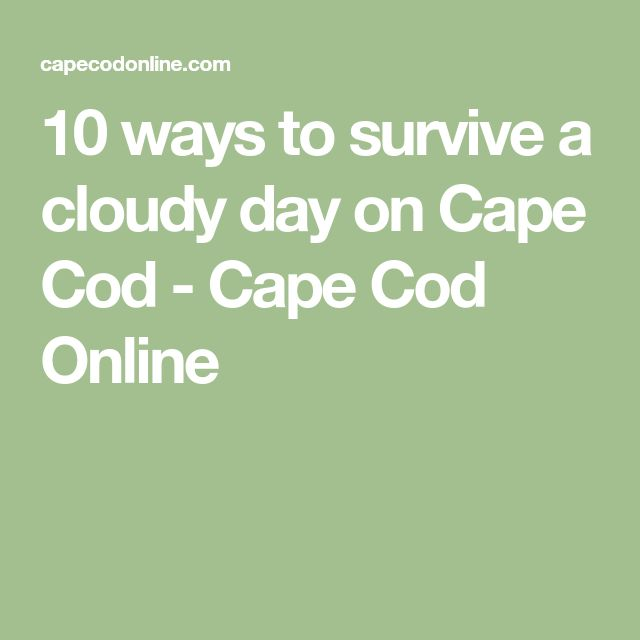 10 ways to survive a cloudy day on Cape Cod - Cape Cod Online