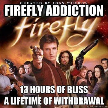 Firefly withdrawal...: Fireflies Serenity, Favorite Tv, Joss Whedon, Scifi, So True, Nathan Fillion, Josswhedon, Fireflies Addiction, True Stories