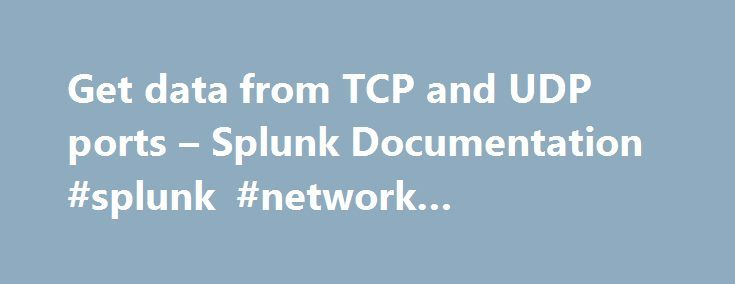 Get data from TCP and UDP ports – Splunk Documentation #splunk #network #monitoring http://indianapolis.remmont.com/get-data-from-tcp-and-udp-ports-splunk-documentation-splunk-network-monitoring/  # Getting Data In Get data from TCP and UDP ports You can configure Splunk Enterprise to accept an input on any TCP or UDP port. Splunk Enterprise consumes any data that arrives on these ports. Use this method to capture data from network services such as syslog (default port is UDP 514). You can…