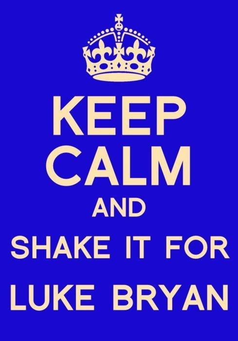 Keep Calm and shake it for Luke Bryan  Amen.: Quotes, Countrygirl, Country Girls, Lukebryan, Country Music, Luke Bryans, Keep Calm, She S Country