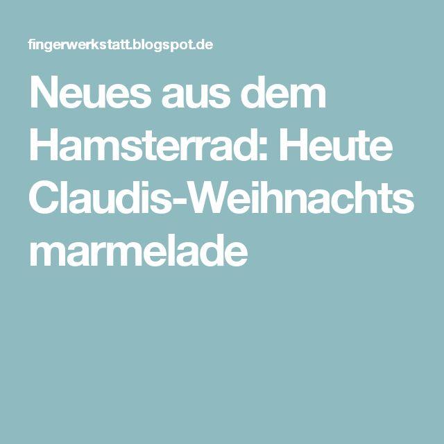 Neues aus dem Hamsterrad: Heute Claudis-Weihnachtsmarmelade