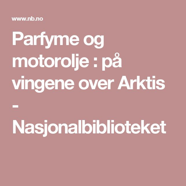 Parfyme og motorolje : på vingene over Arktis                                                             - Nasjonalbiblioteket