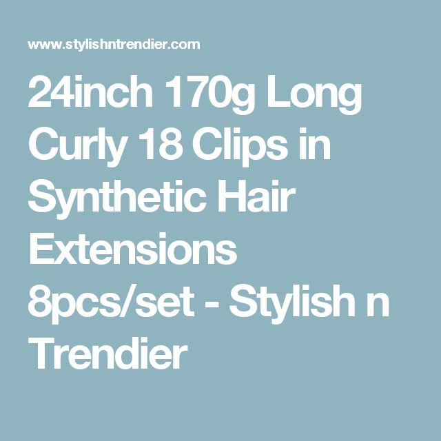 24inch 170g Long Curly 18 Clips in Synthetic Hair Extensions 8pcs/set - Stylish n Trendier