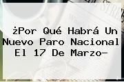 http://tecnoautos.com/wp-content/uploads/imagenes/tendencias/thumbs/por-que-habra-un-nuevo-paro-nacional-el-17-de-marzo.jpg Paro Nacional 2016. ¿Por qué habrá un nuevo Paro Nacional el 17 de marzo?, Enlaces, Imágenes, Videos y Tweets - http://tecnoautos.com/actualidad/paro-nacional-2016-por-que-habra-un-nuevo-paro-nacional-el-17-de-marzo/