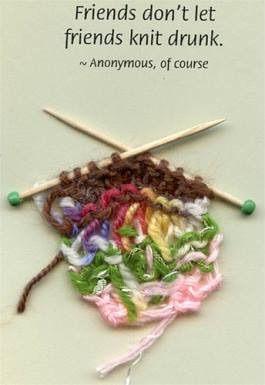 Friends don't let friends knit drunk....