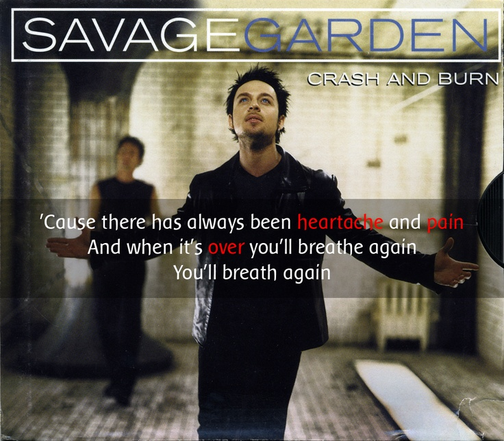 Lyrics From The Song Crash And Burn By Savage Garden
