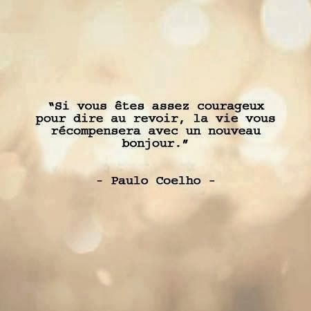 "Quote goodbye, choice, courage ""If you are brave enough to say goodbye, life will reward you with a new hello."" - Paulo Coelho"