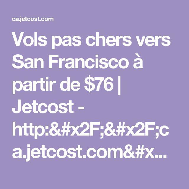 Vols pas chers vers San Francisco à partir de $76   Jetcost - http://ca.jetcost.com/fr/billet-avion/etats-unis/san+francisco/