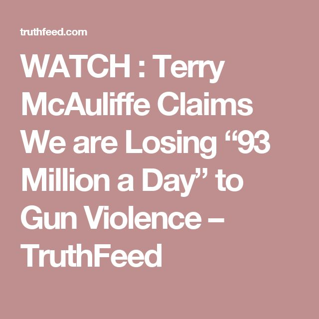 """WATCH : Terry McAuliffe Claims We are Losing """"93 Million a Day"""" to Gun Violence – TruthFeed"""