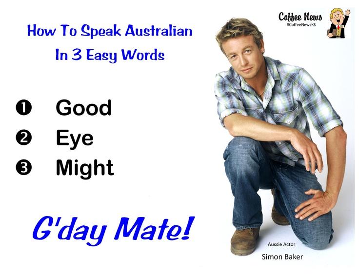 How to speak Australian in 3 easy words. #Simonbaker  #CoffeeNewsKS