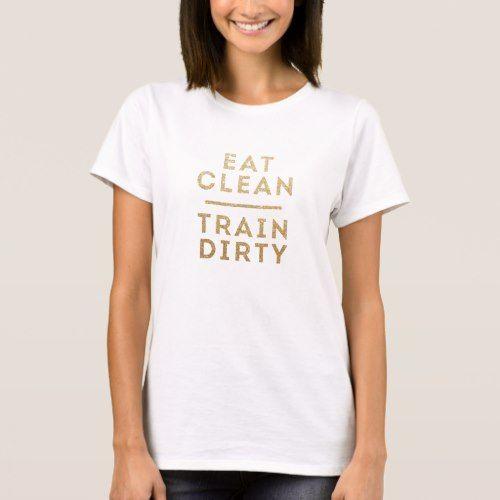 Eat Clean Train Dirty Gold Glitter Look T-Shirt