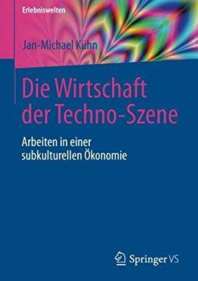 Die Wirtschaft der Techno-Szene: Arbeiten in einer subkulturellen Ökonomie Erlebniswelten: Amazon.de: Jan-Michael Kühn: Bücher