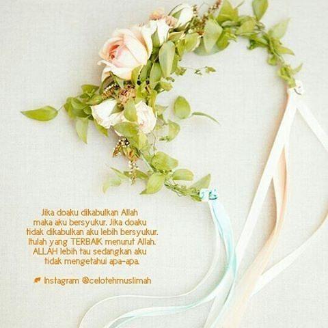Jika doaku dikabulkan Allah maka aku bersyukur. Jika doaku tidak dikabulkan aku lebih bersyukur. Itulah yang TERBAIK menurut Allah.  ALLAH lebih tau sedangkan aku tidak mengetahui apa-apa :) . . . . .  Tag & bagikan ke sahabatmu ya shalihah. Semoga kebaikan akan terus tersampaikan. . .  Follow @nasehatcinta_ @nasehatcinta_ . .  by @celotehmuslimah