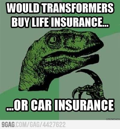 Transformers/insurance humor.... @Megan Hudson @Amanda Conley