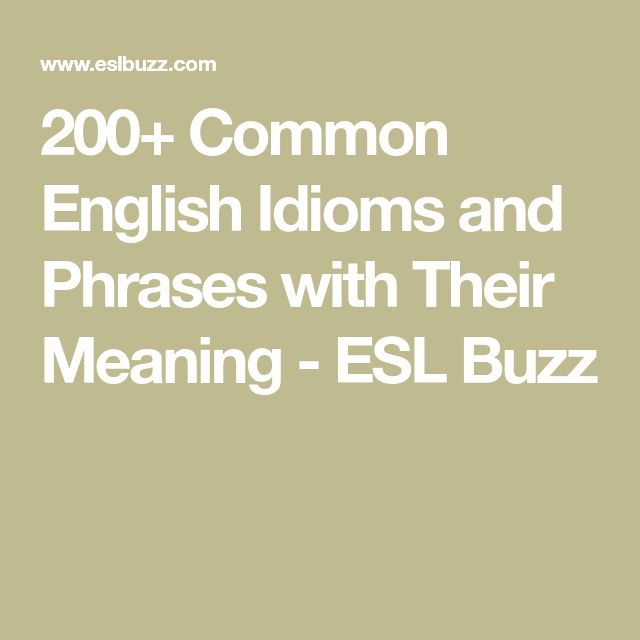 200+ Common English Idioms and Phrases with Their Meaning - ESL Buzz