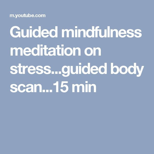 Guided mindfulness meditation on stress...guided body scan...15 min