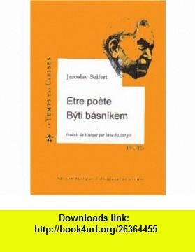 Byti basnikem / Jaroslav Seifert ; do francouzstiny prelozila Jana Boxberger = Etre poete (Czech Edition) (9782841091478) Jaroslav Seifert , ISBN-10: 2841091473  , ISBN-13: 978-2841091478 ,  , tutorials , pdf , ebook , torrent , downloads , rapidshare , filesonic , hotfile , megaupload , fileserve