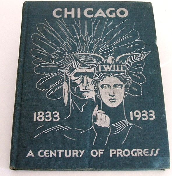 CHICAGO 1833 - 1933 A Century of Progress. 1933 World's Fair Souvenir / Publication.Chicago 1833,  Dust Jackets, Fair Souvenirs, 1933 34 Chicago A, Chicago A Century,  Dust Covers, Book Jackets, 1933 1934,  Dust Wrappers