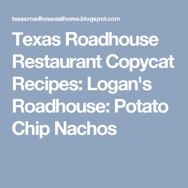 Texas Roadhouse Restaurant Copycat Recipes: Logan's Roadhouse: Potato Chip Nachos