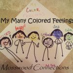 """My Many Colored Feelings My Many Colored Feelings  Putting colors to emotions has been going on for centuries. After all, some people believe that the expression """"green with envy"""" goes back to ancient Greece. Carol Grey made putting colors with emotions popular with her comic strip conversations. This activity helps children process their emotions using color as a visual aid.  Objectives: Processing Emotions, Theory of Mind"""