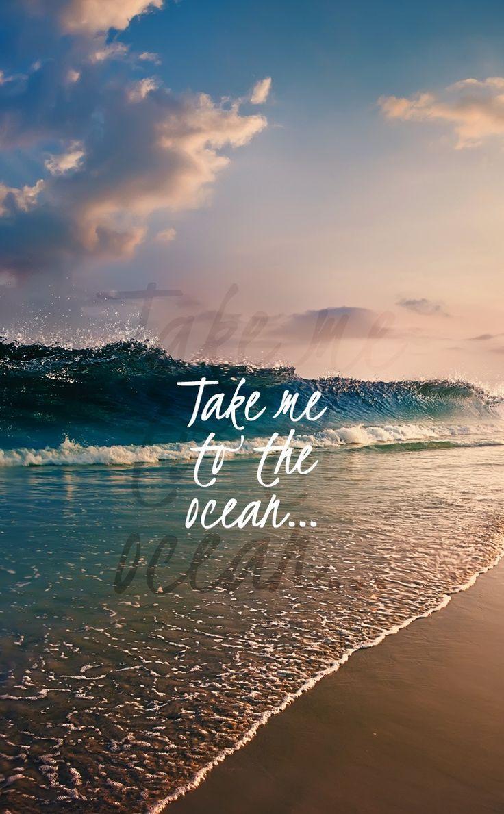 Take Me To The Ocean Reisezitat Wallpaper Quotes Beach Quotes Travel Quotes