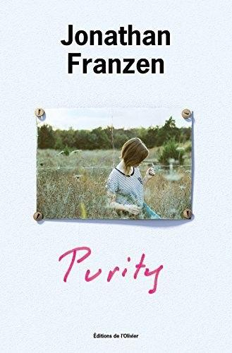 Purity de Jonathan Franzen roman de l américain Jonathan franzen qui sait si bien transcrire la complexité de l'Amérique contemporaine