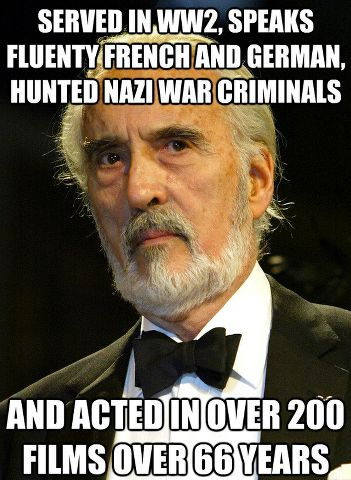 Christopher Lee's greatest role was his own life story. Seriously. Google this man and be humbled by the sheer amount of awesome.