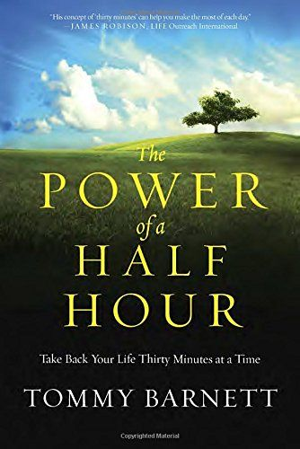 The Power of a Half Hour: Take Back Your Life Thirty Minutes at a Time by Tommy Barnett