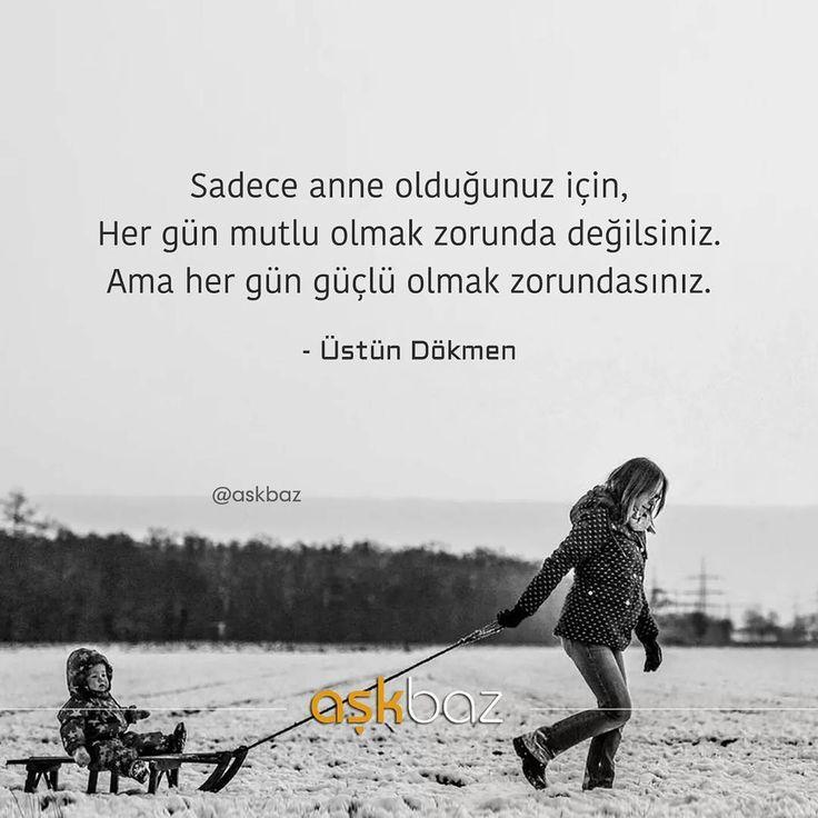 Sadece anne olduğunuz için, Her gün mutlu olmak zorunda değilsiniz. Ama eğer anne iseniz her gün güçlü olmak zorundasınız. - Üstün Dökmen (Kaynak: Instagram - askbaz) #sözler #anlamlısözler #güzelsözler #manalısözler #özlüsözler #alıntı #alıntılar #alıntıdır #alıntısözler #şiir #edebiyat