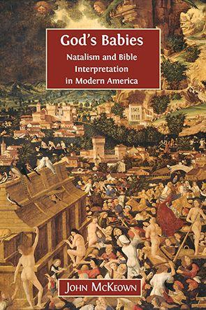 God's Babies: Natalism and Bible Interpretation in Modern America by John McKeown.   #familyvalues #familysize #natalism #christianity