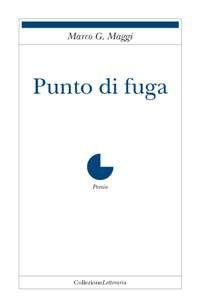 Punto di fuga, Marco G. Maggi, Puntoacapo Editrice [Recensione] :: LaRecherche.it