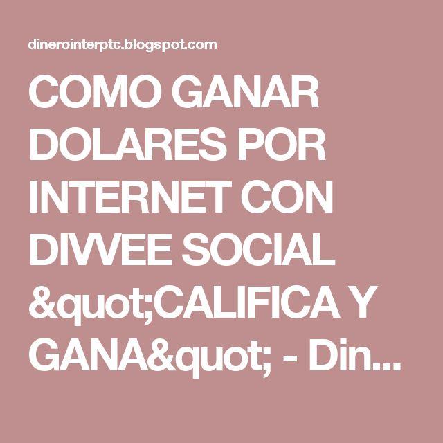 """COMO GANAR DOLARES POR INTERNET CON DIVVEE SOCIAL """"CALIFICA Y GANA"""" - Dinerointerptc"""