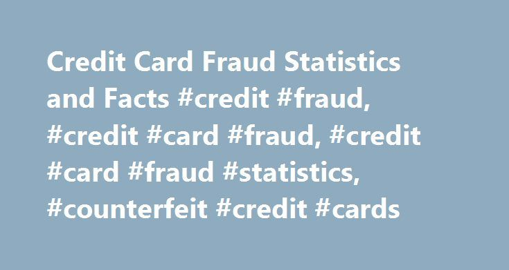 Credit Card Fraud Statistics and Facts #credit #fraud, #credit #card #fraud, #credit #card #fraud #statistics, #counterfeit #credit #cards http://long-beach.remmont.com/credit-card-fraud-statistics-and-facts-credit-fraud-credit-card-fraud-credit-card-fraud-statistics-counterfeit-credit-cards/  # Credit Card Fraud Statistics and Facts In the end of 2005, MasterCard and Visa generated a sales volume of more than $190.6 billion, from the circulation of approximately 56.4 million credit cards…