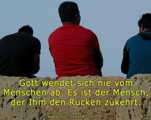 Gott wendet sich nie vom Menschen ab. Es ist der Mensch, der Ihm den Rücken zukehrt.  www.die-starcks.de