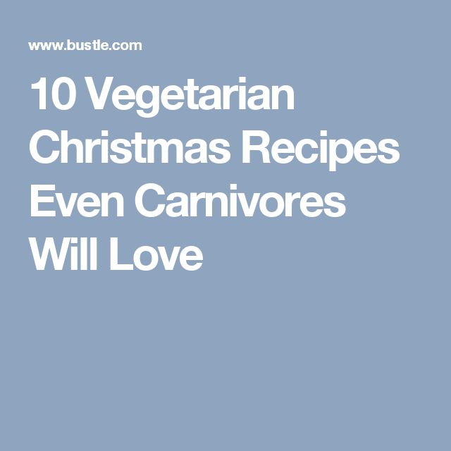 10 Vegetarian Christmas Recipes Even Carnivores Will Love