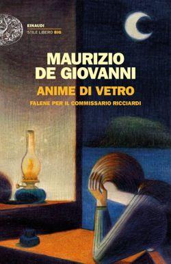 Maurizio de Giovanni, Anime di vetro - Falene per il commissario Ricciardi, Stile Libero Big - DISPONIBILE ANCHE IN EBOOK
