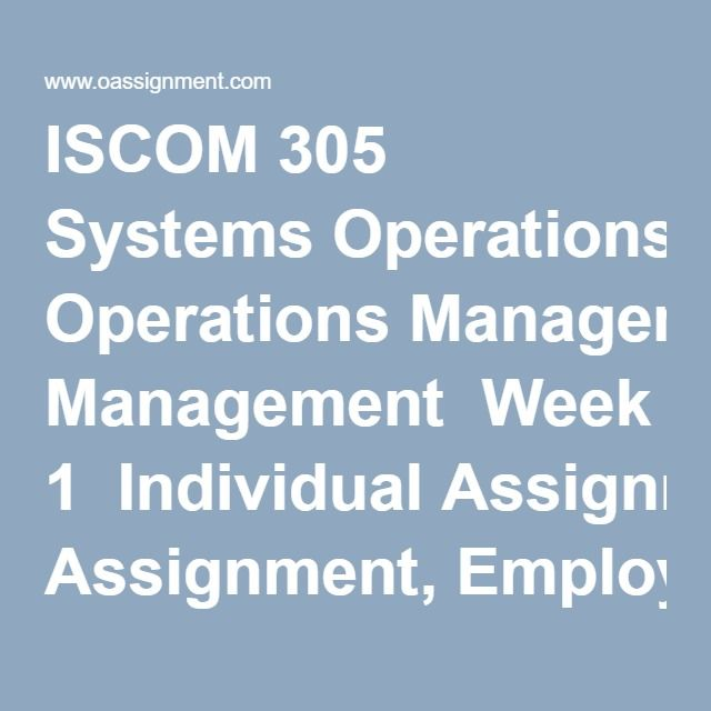 ISCOM 305 Systems Operations Management  Week 1  Individual Assignment, Employee Data Collection Training  Discussion Question  Weekly Summary  Week 2  Team Assignment, Parker Earth Moving Company Consulting Customer Needs  Discussion Questions  Weekly Summary  Week 3  Individual Assignment, Taylor Incorporated Inventory Management Challenge  Team Assignment, Parker Earth Moving Consulting-Operational Management  Discussion Questions  Weekly Summary  Week 4  Team Assignment, Parker Earth…