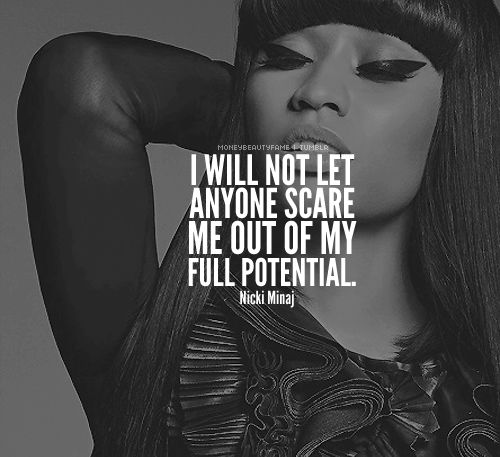 I will not let anyone scare me out of my full potential. - Nicki Minaj