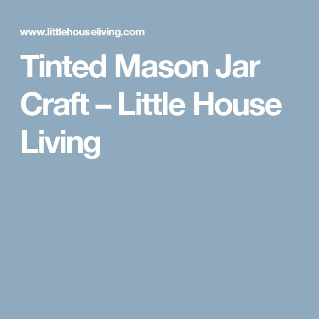 Tinted Mason Jar Craft – Little House Living