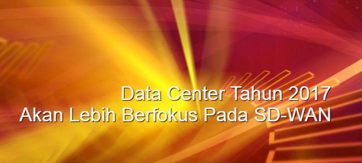 Data Center Tahun 2017 Akan Lebih Berfokus Pada SD-WAN