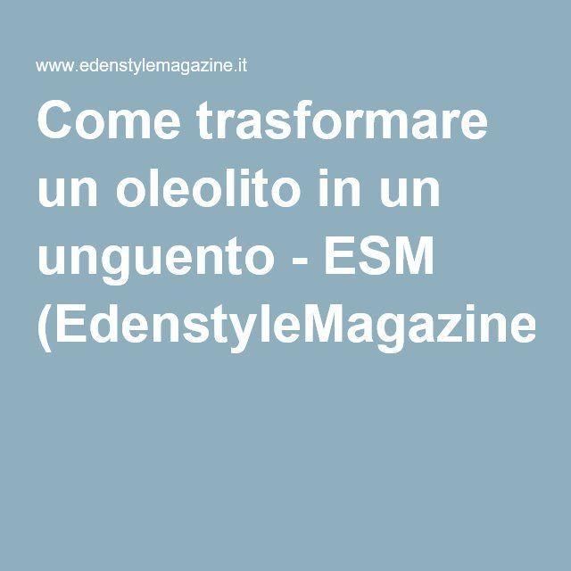 Come trasformare un oleolito in un unguento - ESM (EdenstyleMagazine.it)