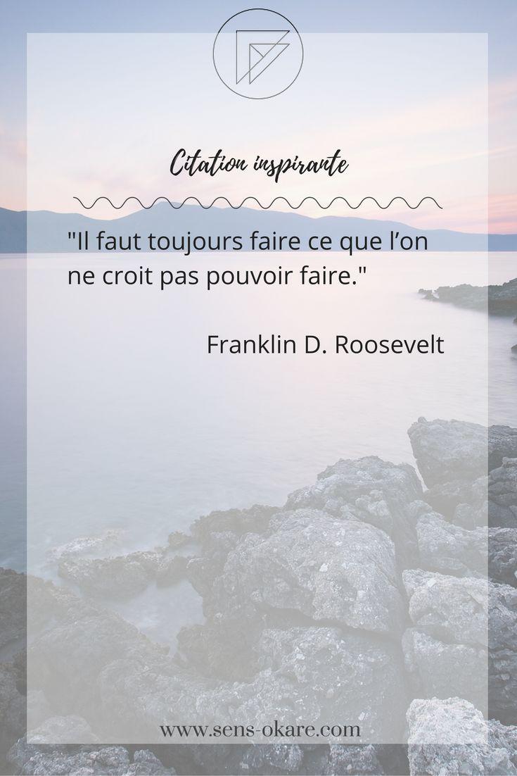 """""""Il faut toujours faire ce que l'on ne croit pas pouvoir faire.""""  Franklin D. Roosevelt #citation #pensée #inspiration #idée #phrase #mot #sagesse #motivation #vie"""