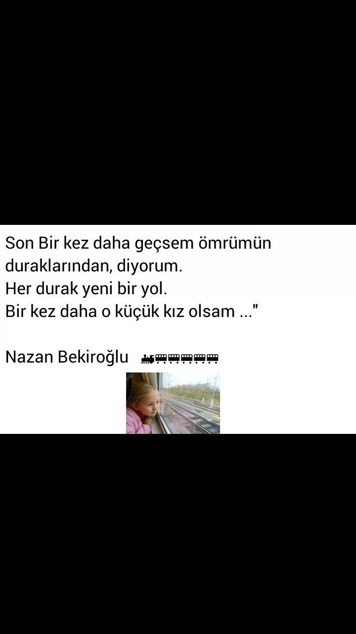 Son bir kez daha geçsem ömrümün duraklarından, diyorum Her durak yeni bir yol  Bir kez daha o küçük kız olsam Nazan Bekiroğlu
